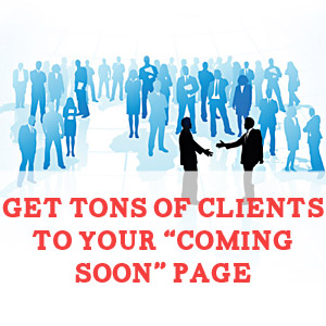 Secrets for Attracting Tons of Clients to Coming Soon Pages