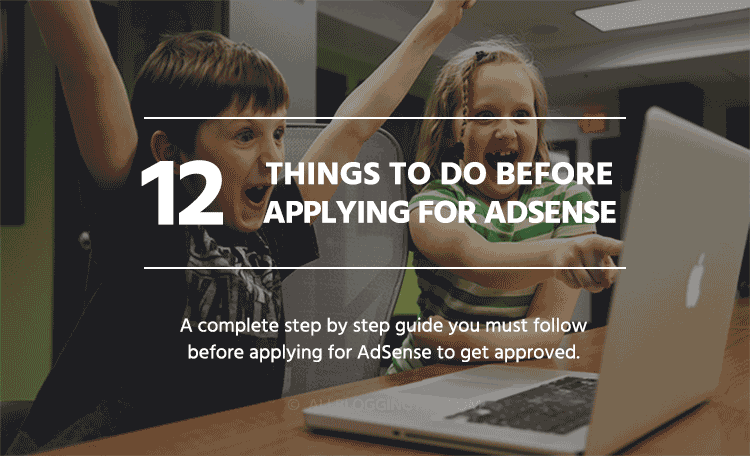 12 things to do before applying for google adsense 2018 edition